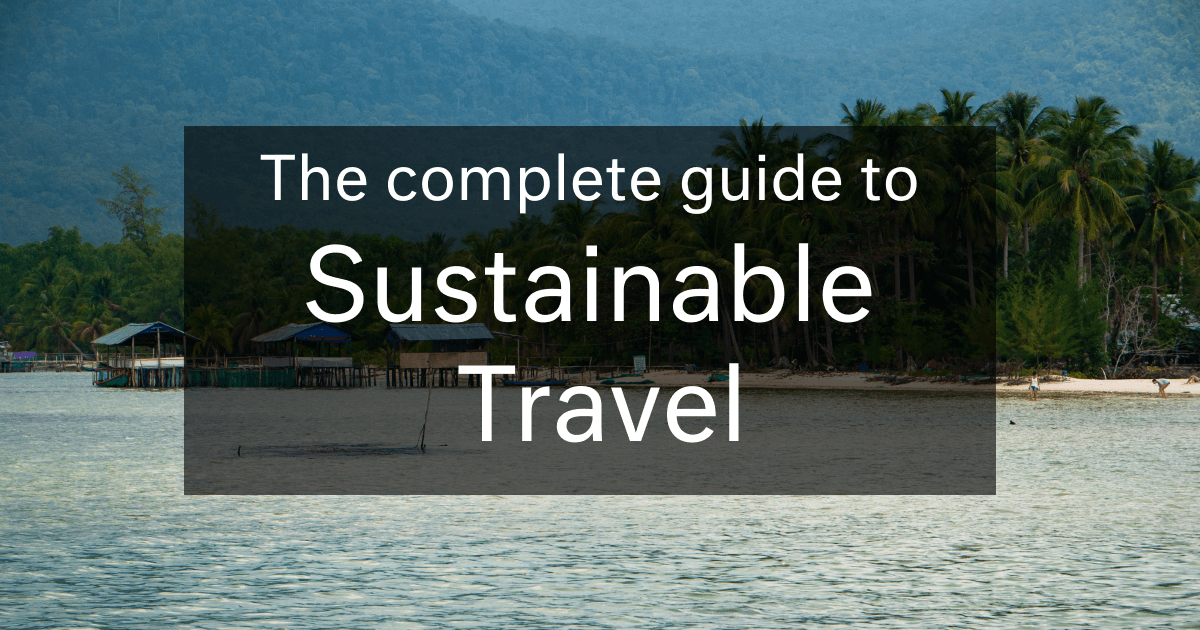 The Complete Guide To Sustainable Travel
