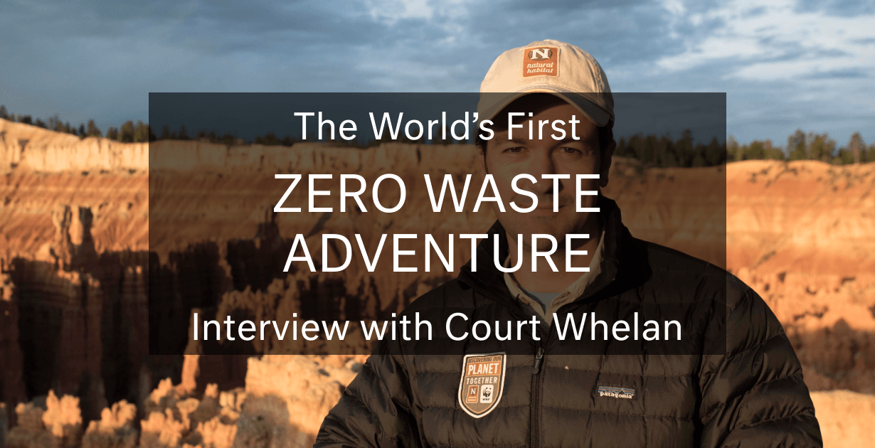The World's First Zero-Waste Adventure: Interview with Court Whelan (Natural Habitat)