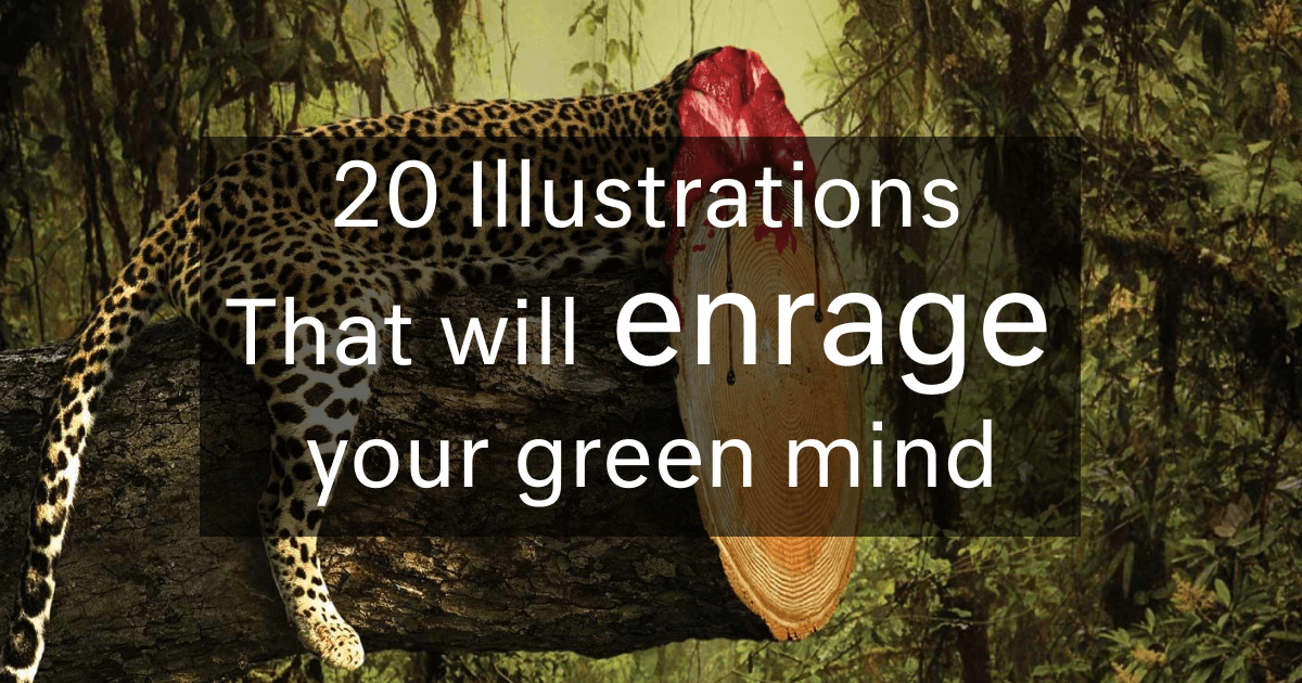 20 Illustrations That Will Enrage Your Green Mind