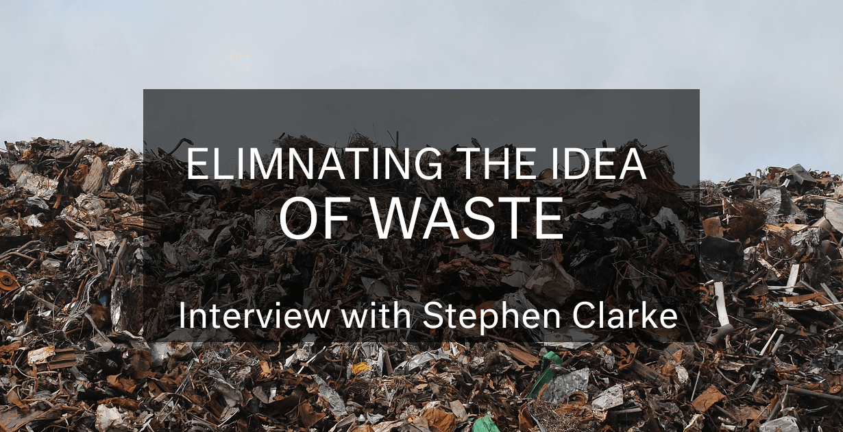 Eliminating the Idea of Waste: Interview with Stephen Clarke (TerraCycle)